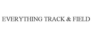 mark for EVERYTHING TRACK & FIELD, trademark #77204798