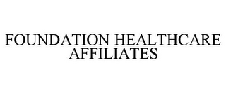 mark for FOUNDATION HEALTHCARE AFFILIATES, trademark #77207253