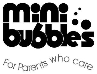 mark for MINI BUBBLES FOR PARENTS WHO CARE, trademark #77207893