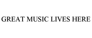 mark for GREAT MUSIC LIVES HERE, trademark #77208152