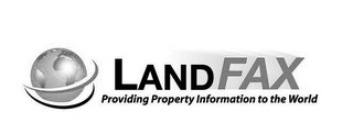 mark for LAND FAX PROVIDING PROPERTY INFORMATION TO THE WORLD, trademark #77208365