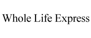 mark for WHOLE LIFE EXPRESS, trademark #77209330