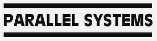mark for PARALLEL SYSTEMS, trademark #77209773