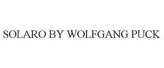 mark for SOLARO BY WOLFGANG PUCK, trademark #77209993
