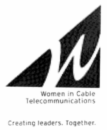 mark for W WOMEN IN CABLE TELECOMMUNICATIONS CREATING LEADERS. TOGETHER., trademark #77210637
