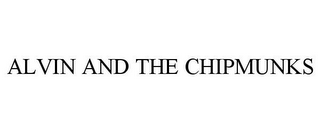 mark for ALVIN AND THE CHIPMUNKS, trademark #77213587