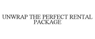 mark for UNWRAP THE PERFECT RENTAL PACKAGE, trademark #77215654