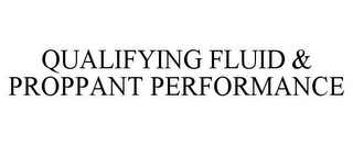 mark for QUALIFYING FLUID & PROPPANT PERFORMANCE, trademark #77215956