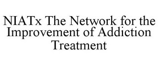 mark for NIATX THE NETWORK FOR THE IMPROVEMENT OF ADDICTION TREATMENT, trademark #77216600