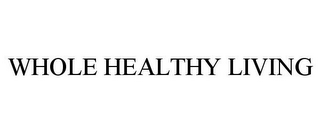 mark for WHOLE HEALTHY LIVING, trademark #77217743