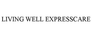 mark for LIVING WELL EXPRESSCARE, trademark #77218707
