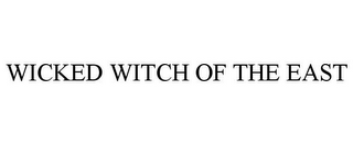 mark for WICKED WITCH OF THE EAST, trademark #77218906