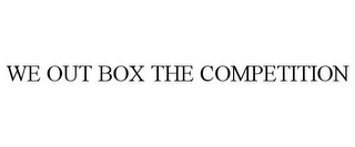 mark for WE OUT BOX THE COMPETITION, trademark #77220279