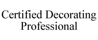 mark for CERTIFIED DECORATING PROFESSIONAL, trademark #77220287