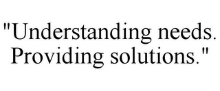 "mark for ""UNDERSTANDING NEEDS. PROVIDING SOLUTIONS."", trademark #77220298"