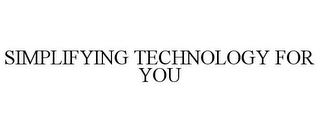 mark for SIMPLIFYING TECHNOLOGY FOR YOU, trademark #77220794