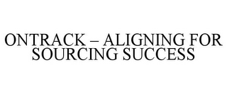 mark for ONTRACK - ALIGNING FOR SOURCING SUCCESS, trademark #77223703