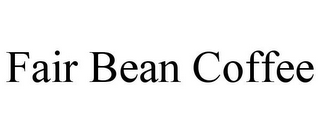 mark for FAIR BEAN COFFEE, trademark #77223907