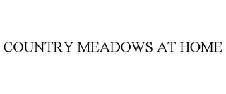 mark for COUNTRY MEADOWS AT HOME, trademark #77224567