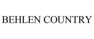mark for BEHLEN COUNTRY, trademark #77224756