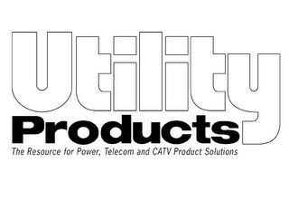 mark for UTILITY PRODUCTS THE RESOURCE FOR POWER, TELECOM AND CATV PRODUCT SOLUTIONS, trademark #77224821