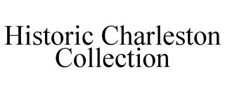 mark for HISTORIC CHARLESTON COLLECTION, trademark #77224863