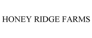 mark for HONEY RIDGE FARMS, trademark #77225296
