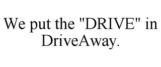 "mark for WE PUT THE ""DRIVE"" IN DRIVEAWAY., trademark #77225552"