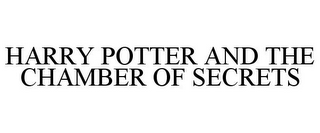 mark for HARRY POTTER AND THE CHAMBER OF SECRETS, trademark #77226292