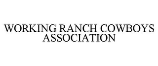 mark for WORKING RANCH COWBOYS ASSOCIATION, trademark #77227097