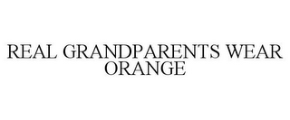 mark for REAL GRANDPARENTS WEAR ORANGE, trademark #77228818