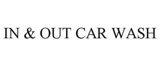 mark for IN & OUT CAR WASH, trademark #77234104