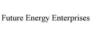 mark for FUTURE ENERGY ENTERPRISES, trademark #77234772