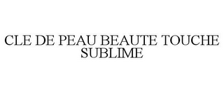 mark for CLE DE PEAU BEAUTE TOUCHE SUBLIME, trademark #77234858