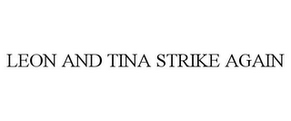 mark for LEON AND TINA STRIKE AGAIN, trademark #77234888