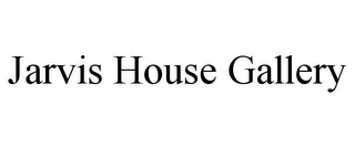 mark for JARVIS HOUSE GALLERY, trademark #77237854