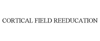 mark for CORTICAL FIELD REEDUCATION, trademark #77239404