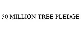 mark for 50 MILLION TREE PLEDGE, trademark #77240914