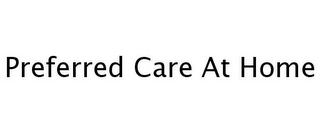 mark for PREFERRED CARE AT HOME, trademark #77244181