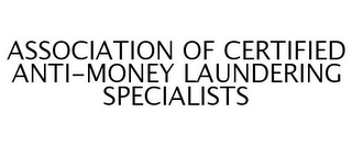 mark for ASSOCIATION OF CERTIFIED ANTI-MONEY LAUNDERING SPECIALISTS, trademark #77246439