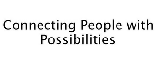 mark for CONNECTING PEOPLE WITH POSSIBILITIES, trademark #77248373