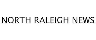 mark for NORTH RALEIGH NEWS, trademark #77252765