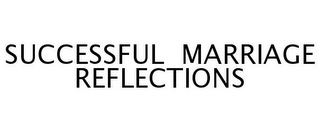 mark for SUCCESSFUL MARRIAGE REFLECTIONS, trademark #77253623
