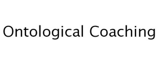 mark for ONTOLOGICAL COACHING, trademark #77254803