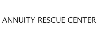 mark for ANNUITY RESCUE CENTER, trademark #77255612