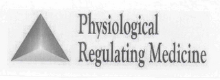 mark for PHYSIOLOGICAL REGULATING MEDICINE, trademark #77256199
