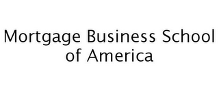 mark for MORTGAGE BUSINESS SCHOOL OF AMERICA, trademark #77262500