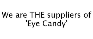 mark for WE ARE THE SUPPLIERS OF 'EYE CANDY', trademark #77263186