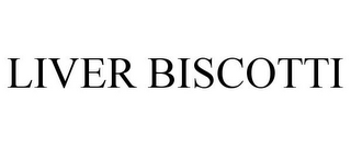 mark for LIVER BISCOTTI, trademark #77265566