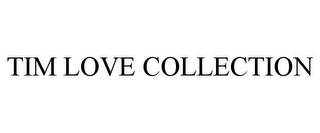 mark for TIM LOVE COLLECTION, trademark #77267395